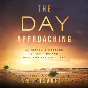 The Day Approaching - An Israeli's Message of Warning and Hope for the Last Days (Unabridged) Audiobook