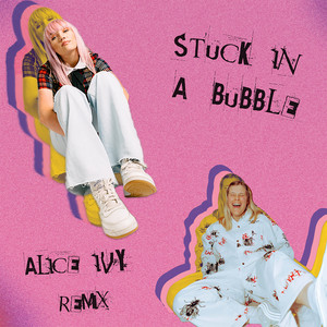 Stuck In A Bubble (Alice Ivy Remix)