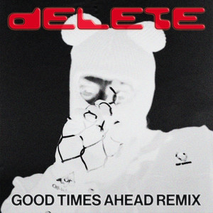 Delete (Good Times Ahead Remix)
