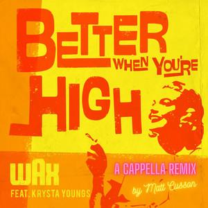 Better When You're High (A Cappella Remix)