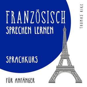 Französisch sprechen lernen (Sprachkurs für Anfänger) Audiobook