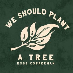 We Should Plant a Tree
