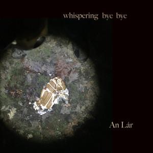 whispering bye bye