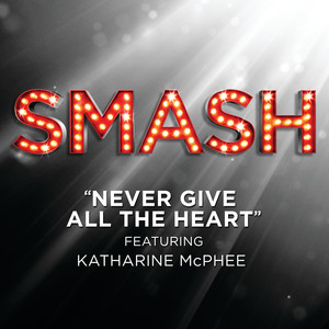 Never Give All The Heart (SMASH Cast Version featuring Katharine McPhee)