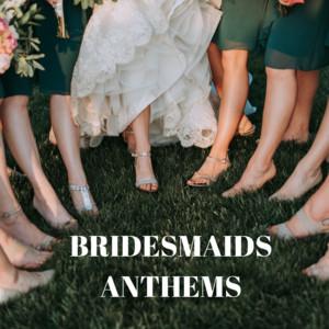 Bridesmaids Anthems
