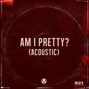 Am I Pretty? (Acoustic)