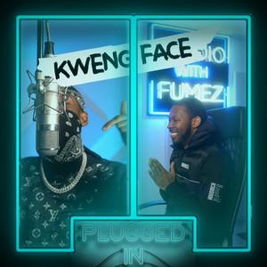 Kwengface x Fumez The Engineer, Pt. 2 - Plugged In