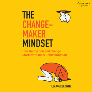 The Changemaker Mindset - Why Every Change on the Outside Starts with an Inner Transformation (Unabridged)