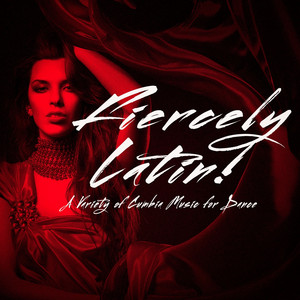 Fiercely Latin! - A Variety of Cumbia Music for Dance album