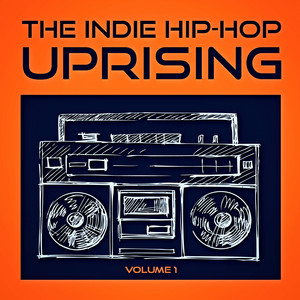 The Indie Hip Hop Uprising, Vol. 1 (Discover Some of the Best Indie Hop-Hop from the USA) album