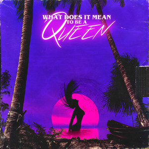 WHAT DOES iT MEAN TO BE A QUEEN