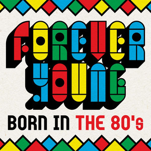 Forever Young - Born In the 80's