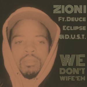 We Don't Wife 'Em (feat. Deuce Eclipse & D.U.S.T.) - Single