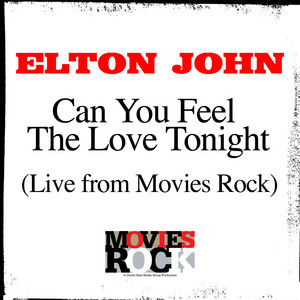Can You Feel The Love Tonight (Live From Movie Rocks)