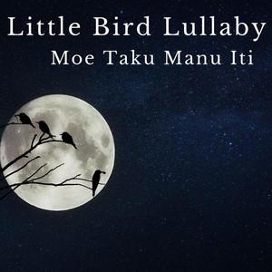 Little Bird Lullaby / Moe Taku Manu Iti