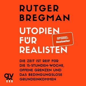 Utopien für Realisten (Die Zeit ist reif für die 15-Stunden-Woche, offene Grenzen und das bedingungslose Grundeinkommen) Audiobook