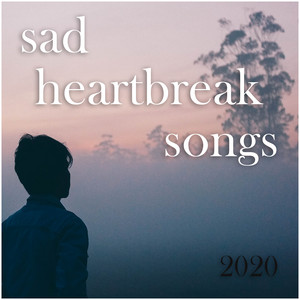 Sad heartbreak songs 2020