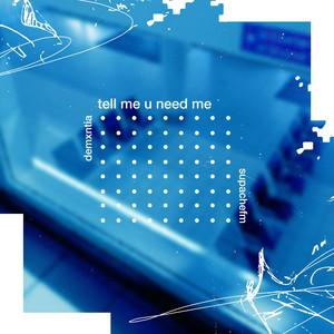 tell me u need me
