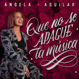 Que No Se Apague La Música - Angela Aguilar