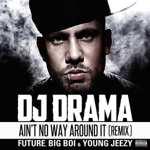 Ain't No Way Around It Remix feat. Future, Big Boi & Young Jeezy