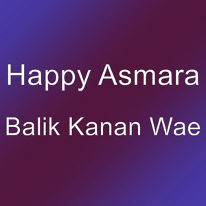 Balik Kanan Wae by Happy Asmara