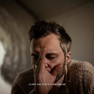 I Love You. It's a Fever Dream. - Tallest Man On Earth
