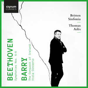 Beethoven: Symphonies 4, 5 & 6 - Barry: The Conquest of Ireland & Viola Concerto