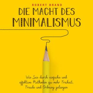 Die Macht des Minimalismus (Wie Sie durch einfache und effektive Methoden zu mehr Freiheit, Freude und Ordnung gelangen) Audiobook