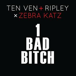 1 Bad Bitch (Ten Ven & Ripley Vs. Zebra Katz)