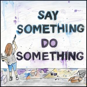 Say Something, Do Something