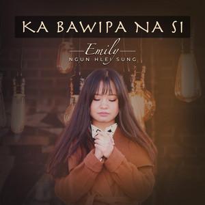 Ka Bawipa Na Si by Emily Ngun Hlei Sung