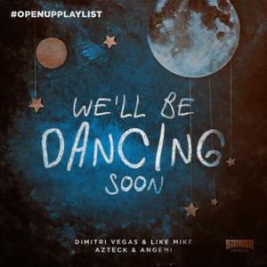 Dimitri Vegas & Like Mike, Azteck, Angemi - We'll Be Dancing Soon