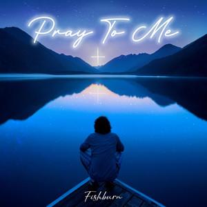Fishburn - Pray To Me