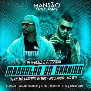 Mandelão da Shakira (feat. Mc Andynho Ramos, MC 2jhow, MC W1, MANSÃO FUNK RAVE, DJ DN, DJ Ery, JC NO BEAT, DJ Douglinhas, Megabaile Do Areias & GP DA ZL) (Mansão Funk Rave)