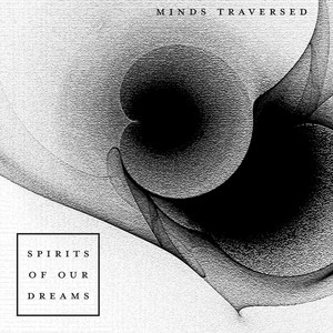 Spirits Of Our Dreams - Minds Traversed