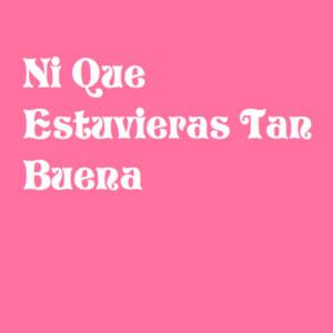 Ni Que Estuvieras Tan Buena cover art