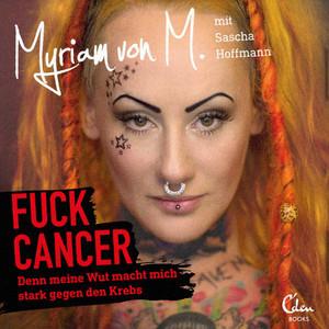 Fuck Cancer (Denn meine Wut macht mich stark gegen den Krebs) Audiobook