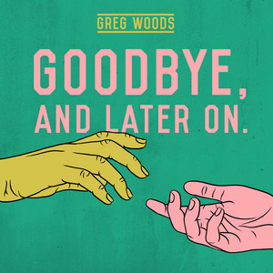 Goodbye, and Later On. album