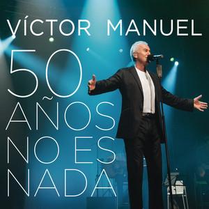50 Años No Es Nada  - Victor Manuel