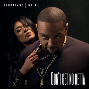Don't Get No Betta (feat. Mila J)