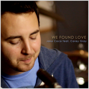 We Found Love (Acoustic Tribute to Rihanna) [feat. Corey Gray]