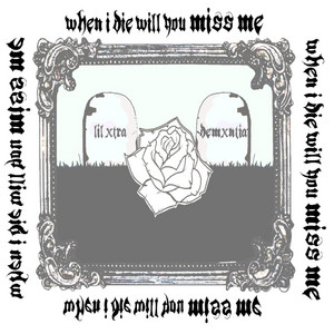 When I Die Will You Miss Me