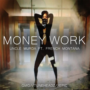 Money Work (Explicit) [feat. French Montana]