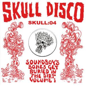 Soundboy's Bones Get Buried in the Dirt, Vol. 1