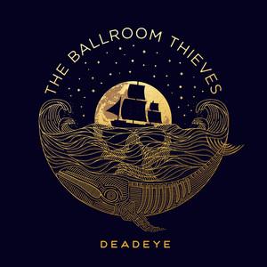 Deadeye - The Ballroom Thieves