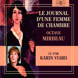 Octave Mirbeau : Le journal d'une femme de chambre (Lu par Karin Viard) Audiobook