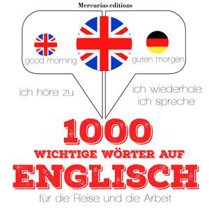 1000 wichtige Wörter auf Englisch für die Reise und die Arbeit (Ich höre zu, ich wiederhole, ich spreche : Sprachmethode) Hörbuch kostenlos