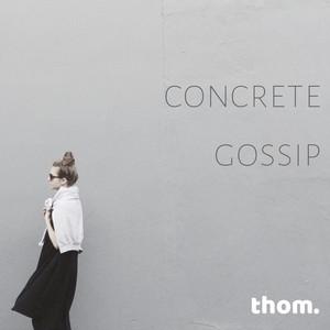 concrete gossip by thom.