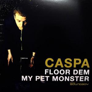 Floor Dem / My Pet Monster