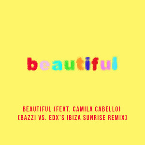 Beautiful (feat. Camila Cabello) [Bazzi vs. EDX's Ibiza Sunrise Remix]